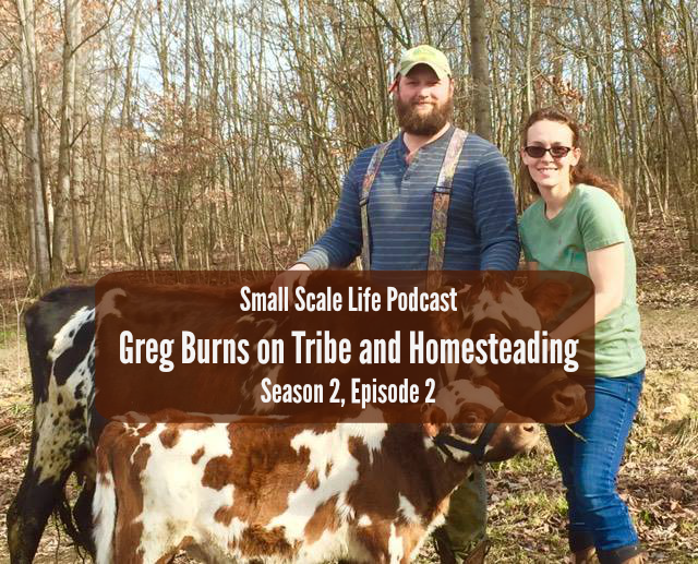 Greg burns on tribe and homesteading s2e2 small scale life for Small scale homesteading